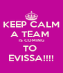 KEEP CALM A TEAM  IS COMING TO  EVISSA!!!! - Personalised Poster A4 size