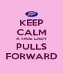 KEEP CALM A TRUE LADY PULLS FORWARD - Personalised Poster A4 size