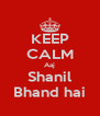 KEEP CALM Aaj Shanil Bhand hai - Personalised Poster A4 size