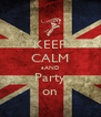 KEEP CALM aAND Party on - Personalised Poster A4 size