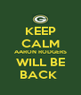 KEEP CALM AARON RODGERS WILL BE BACK  - Personalised Poster A4 size