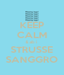 KEEP CALM & ab i  STRUSSE SANGGRO - Personalised Poster A4 size