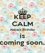 KEEP CALM Abbas's Birthday is coming soon.. - Personalised Poster A4 size