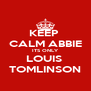 KEEP  CALM ABBIE ITS ONLY LOUIS  TOMLINSON - Personalised Poster A4 size