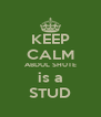 KEEP CALM ABDUL SHUTE is a STUD - Personalised Poster A4 size