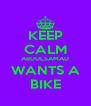KEEP CALM ABDULSAMAD WANTS A BIKE - Personalised Poster A4 size