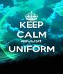KEEP CALM ABOLISH UNIFORM  - Personalised Poster A4 size