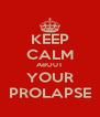 KEEP CALM ABOUT YOUR PROLAPSE - Personalised Poster A4 size