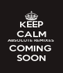 KEEP CALM ABSOLUTE REMIXES  COMING  SOON - Personalised Poster A4 size