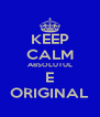 KEEP CALM ABSOLUTUL E ORIGINAL - Personalised Poster A4 size