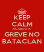KEEP CALM ACABOU A  GREVE NO BATACLAN - Personalised Poster A4 size