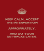 KEEP CALM, ACCEPT THE INTERVENTION APPROPRIATELY, AND DO YOUR GET-BACKS LATER. - Personalised Poster A4 size