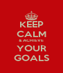 KEEP CALM & ACHIEVE YOUR GOALS - Personalised Poster A4 size