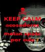KEEP CALM acosadores  metan spots por culo - Personalised Poster A4 size