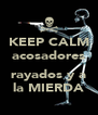 KEEP CALM acosadores   rayados y a  la MIERDA - Personalised Poster A4 size