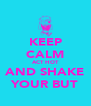 KEEP CALM ACT HOT AND SHAKE YOUR BUT - Personalised Poster A4 size