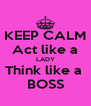 KEEP CALM Act like a LADY Think like a  BOSS - Personalised Poster A4 size
