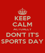 KEEP CALM ACTUALLY DON'T IT'S SPORTS DAY - Personalised Poster A4 size