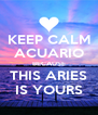 KEEP CALM ACUARIO BECAUSE THIS ARIES IS YOURS - Personalised Poster A4 size