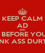 KEEP CALM AD AND STFU BEFORE YOU GET YOUR PUNK ASS DURTED FAGG - Personalised Poster A4 size