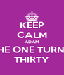 KEEP CALM ADAM IS THE ONE TURNING THIRTY - Personalised Poster A4 size