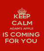 KEEP CALM ADAM'S APPLE  IS COMING  FOR YOU  - Personalised Poster A4 size