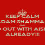 KEEP CALM ADAM SHAMMAR AND GO OUT WITH AISHA ALREADY!!! - Personalised Poster A4 size