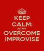 KEEP CALM: ADAPT OVERCOME IMPROVISE - Personalised Poster A4 size