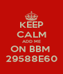 KEEP CALM ADD ME ON BBM  29588E60 - Personalised Poster A4 size