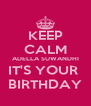 KEEP CALM ADELLA SUWANDHI IT'S YOUR  BIRTHDAY - Personalised Poster A4 size