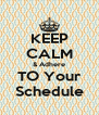 KEEP CALM & Adhere TO Your Schedule - Personalised Poster A4 size