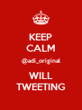 KEEP CALM @adi_original WILL TWEETING - Personalised Poster A4 size