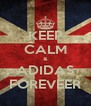 KEEP CALM & ADIDAS FOREVEER - Personalised Poster A4 size