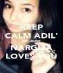 KEEP CALM ADIL' BECAUSE NARGIZA LOVES YOU - Personalised Poster A4 size
