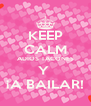 KEEP CALM ADIOS TACONES Y  ¡A BAILAR! - Personalised Poster A4 size