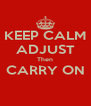 KEEP CALM ADJUST Then CARRY ON  - Personalised Poster A4 size