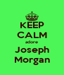 KEEP CALM adore Joseph Morgan - Personalised Poster A4 size