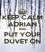 KEEP CALM ADRIAN AND PUT YOUR DUVET ON - Personalised Poster A4 size