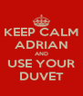 KEEP CALM ADRIAN AND USE YOUR DUVET - Personalised Poster A4 size