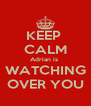 KEEP  CALM Adrian is  WATCHING OVER YOU - Personalised Poster A4 size