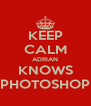 KEEP CALM ADRIAN KNOWS PHOTOSHOP - Personalised Poster A4 size