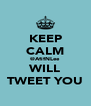 KEEP CALM @AfifNLee WILL TWEET YOU - Personalised Poster A4 size