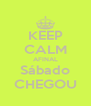 KEEP CALM AFINAL Sábado CHEGOU - Personalised Poster A4 size