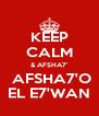 KEEP CALM & AFSHA7'  AFSHA7'O EL E7'WAN - Personalised Poster A4 size