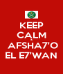 KEEP CALM  &  AFSHA7'O EL E7'WAN - Personalised Poster A4 size