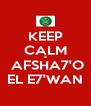 KEEP CALM  &  AFSHA7'O EL E7'WAN - Personalised Poster A4 size