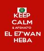 KEEP CALM & AFSHA7'O  EL E7'WAN  HEBA - Personalised Poster A4 size