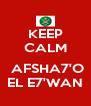 KEEP CALM   AFSHA7'O EL E7'WAN - Personalised Poster A4 size