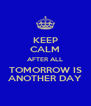 KEEP CALM AFTER ALL TOMORROW IS ANOTHER DAY - Personalised Poster A4 size