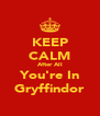 KEEP CALM After All You're In Gryffindor - Personalised Poster A4 size
